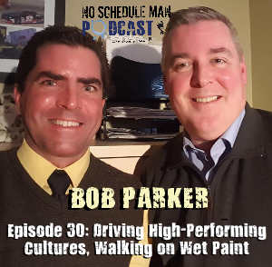 No Schedule Man Podcast Episode 30 - Bob Parker