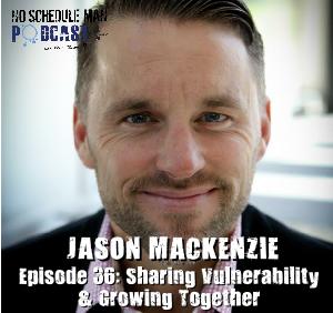 Jason MacKenzie - No Schedule Man Podcast Episode 36