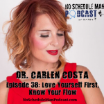 Love Yourself First, Know Your Flow: Dr. Carlen Costa | No Schedule Man Podcast, Ep. 38
