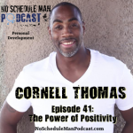 The Power of Positivity: Cornell Thomas | The No Schedule Man Podcast, Ep. 41