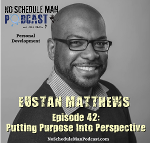 Eustan Matthews - Putting Purpose Into Perspective | No Schedule Man Podcast Episode 42