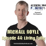 Ep. 44: Living Fully – Michael Doyle | No Schedule Man Podcast