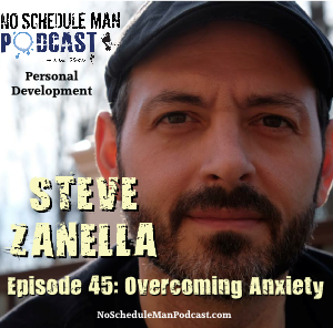 Overcoming Anxiety – Steve Zanella | No Schedule Man Podcast, Ep. 45