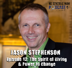 Episode 12 -The Spirit of Giving & Power to Change: Jason Stephenson