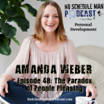 The Paradox of People Pleasing – Amanda Weber | No Schedule Man Podcast, Ep. 48
