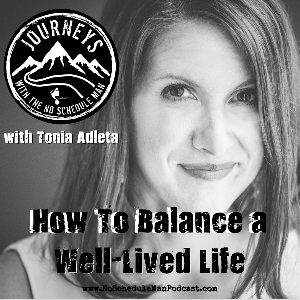 How To Balance A Well-Lived Life – Tonia Adleta | Journeys with the No Schedule Man, Ep. 54