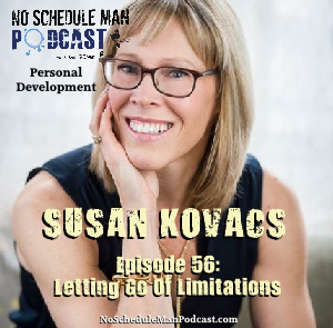 Letting Go Of Limitations – Susan Kovacs | No Schedule Man Podcast, Ep. 56