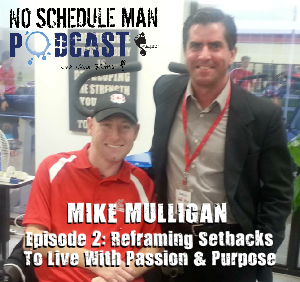 Reframing Setbacks to Live With Passion and Purpose - Mike Mulligan | Journeys with the No Schedule Man, Ep. 2