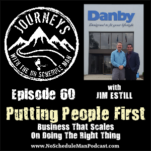 Putting People First - Jim Estill | Journeys with the No Schedule Man, Ep. 60