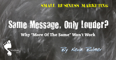 "Why ""More Of The Same"" Won't Work In Small Business Marketing"