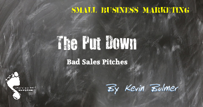 Small Business Marketing & Bad Sales Pitches: The Put Down