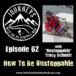 How To Be Unstoppable - Tracy Schmitt | Journeys with the No Schedule Man, Ep. 62