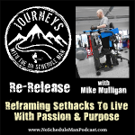 Reframing Setbacks To Live With Passion & Purpose – Mike Mulligan (Re-Release) | Journeys with the No Schedule Man