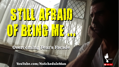 Still Afraid Of Being Me – Overcoming Fear's Facade