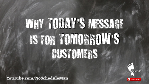 Why Today's Message Is For Tomorrow's Customer