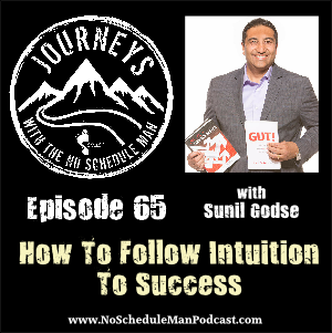 How To Follow Intuition To Success - Sunil Godse | Journeys with the No Schedule Man, Ep. 65