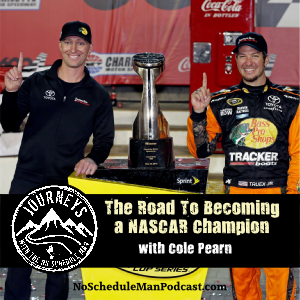 The Road To Becoming a NASCAR Champion – Cole Pearn (Re-release) | Journeys with the No Schedule Man