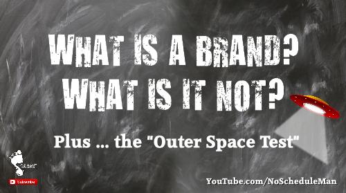 "What is a Brand? What is it not? Plus ... the ""Outer Space Test"""
