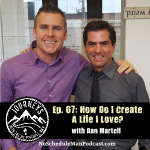 How Do I Create a Life I Love? - Dan Martell | Journeys with the No Schedule Man, Ep. 67