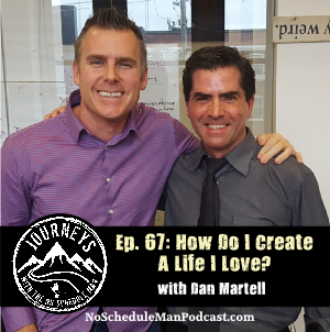 How Do I Create a Life I Love? – Dan Martell | Journeys with the No Schedule Man, Ep. 67