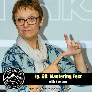 Mastering Fear - Sue Curr | Journeys with the No Schedule Man, Ep. 69