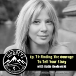 Finding The Courage To Tell Your Story - Katie Kozlowski   Journeys with the No Schedule Man, Ep. 71
