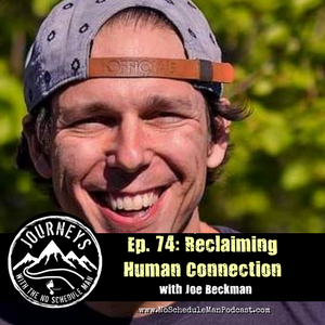 Reclaiming Human Connection – Joe Beckman | Journeys with the No Schedule Man, Ep. 74