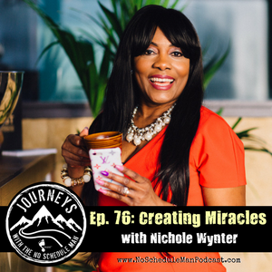 Creating Miracles – Nichole Wynter | Journeys with the No Schedule Man, Ep. 76