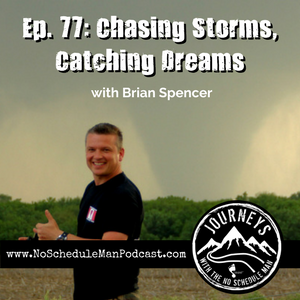 Storm Chasing, Dream Catching - Brian Spencer | Journeys with the No Schedule Man, Ep. 77