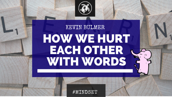 How We Hurt Each Other With Words | Mindset Coaching