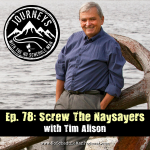 Screw the Naysayers - Tim Alison | Journeys with the No Schedule Man, Ep. 78