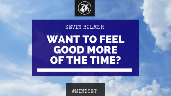 Want To Feel Good More Of The Time? | Mindset Coaching