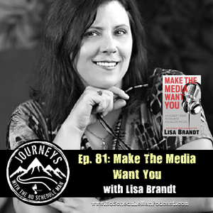 Make The Media Want You – Lisa Brandt | Journeys with the No Schedule Man, Ep. 81