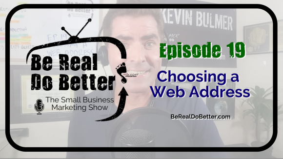 Choosing a Web Address | Be Real Do Better – The Small Business Marketing Show, Ep. 19