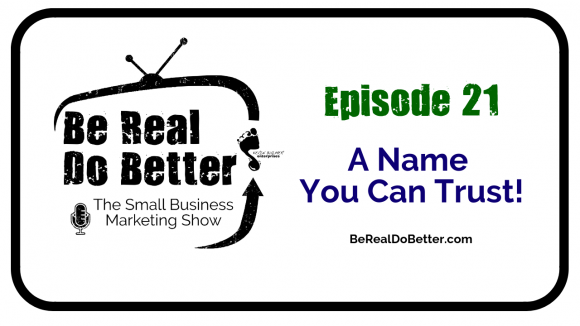 A Name You Can Trust? | Be Real Do Better - The Small Business Marketing Show, Ep. 21