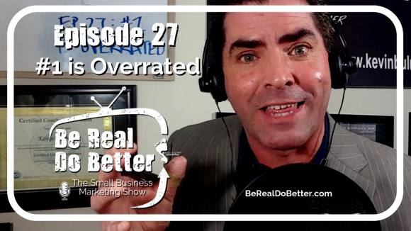 #1 Is Overrated | Be Real Do Better – The Small Business Marketing Show, Ep. 27