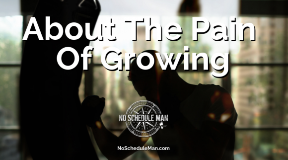 "About The ""Pain"" Of Growing"