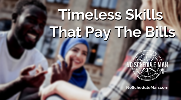 Timeless Skills That Pay The Bills | No Schedule Man Brand Media