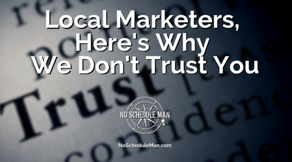 Local Marketers, Here's Why We Don't Trust You | Kevin Bulmer