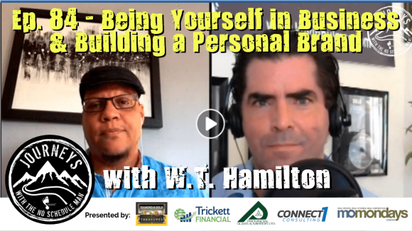 Being Yourself In Business & Building a Personal Brand – W.T. Hamilton | Journeys with the No Schedule Man, Ep. 84