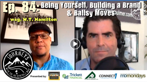 Being Yourself, Building a Brand & Ballsy Moves - W.T. Hamilton | Journeys with the No Schedule Man, Ep. 84