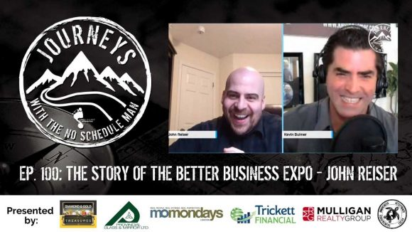 The Story of the Better Business Expo - John Reiser | Journeys with the No Schedule Man, Ep. 100